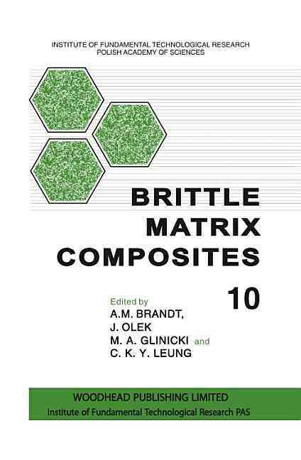 Brittle Matrix Composites 10 By Brandt, Andrzej (EDT)/ Glinicki, Michael (EDT)/ Olek, Jan (EDT)/ Leung, Christopher K. Y. (EDT)